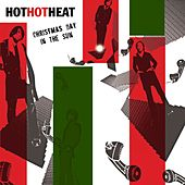 Christmas Day In The Sun by Hot Hot Heat