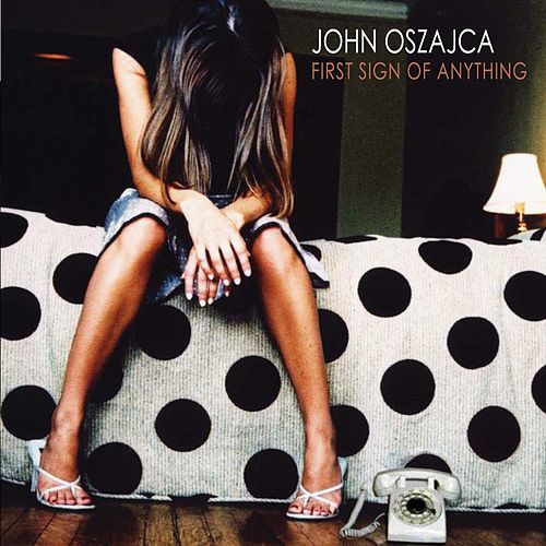 Play & Download First Sign Of Anything by John Oszajca | Napster