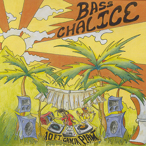 Play & Download Bass Chalice by 10 Ft. Ganja Plant | Napster