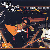 Play & Download Why My Guitar Screams and Moans by Chris Thomas King | Napster