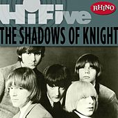 Play & Download Rhino Hi-Five: The Shadows of Knight by Shadows of Knight | Napster