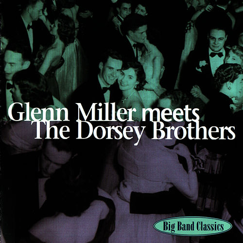 Play & Download Glenn Miller Meets The Dorsey Brothers by Glenn Miller | Napster