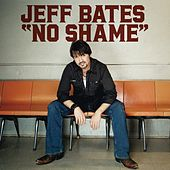 No Shame by Jeff Bates