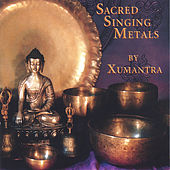 Play & Download Sacred Singing Metals by Xumantra | Napster