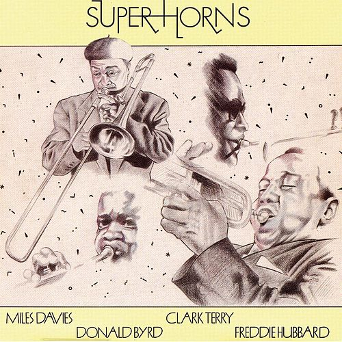 Play & Download Super Horns: Miles Davis, Donald Byrd, Clark Terry, Freddie Hubbard by Various Artists | Napster