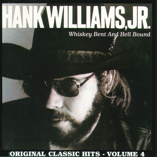 Play & Download Whiskey Bent & Hellbound Original Classic Hits Vol. 4 by Hank Williams, Jr. | Napster