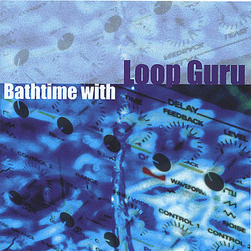 Bathtime With Loop Guru by Loop Guru