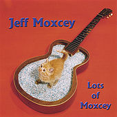Play & Download Lots of Moxcey by Jeff Moxcey | Napster