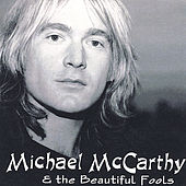 Play & Download Michael McCarthy & the Beautiful Fools by Michael McCarthy | Napster