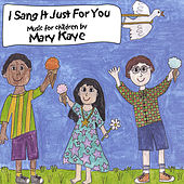 I Sang It Just For You by Mary Kaye