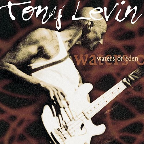 Play & Download Waters Of Eden by Tony Levin | Napster