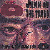 Junk in the Trunk :Raw & Unreleased O by O