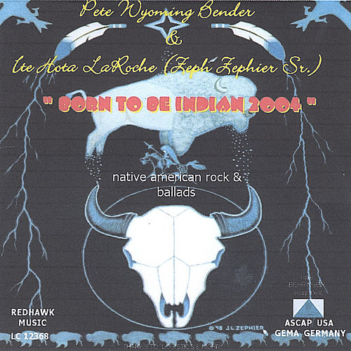 Born To Be Indian 2003 by Pete 'Wyoming' Bender