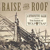 Play & Download Raise the Roof - A Retrospective:  Live from The Barns at Wolf Trap by Various Artists | Napster