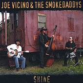 Play & Download Shine by Joe Vicino & The SmokeDaddys | Napster