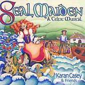 Play & Download Seal Maiden: A Celtic Musical by Karan Casey | Napster