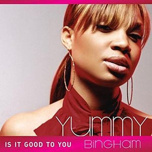 Is It Good To You by Yummy Bingham
