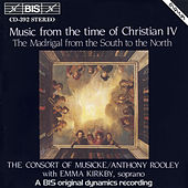 Music From The Time Of Christian IV: Madrigals From The South To The North by Consort Of Musicke