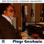 Sir Roland Hanna Quartet Plays Gershwin by Sir Roland Hanna