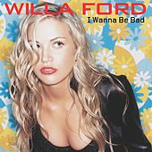 I Wanna Be Bad by Willa Ford
