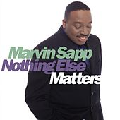 Play & Download Nothing Else Matters by Marvin Sapp | Napster