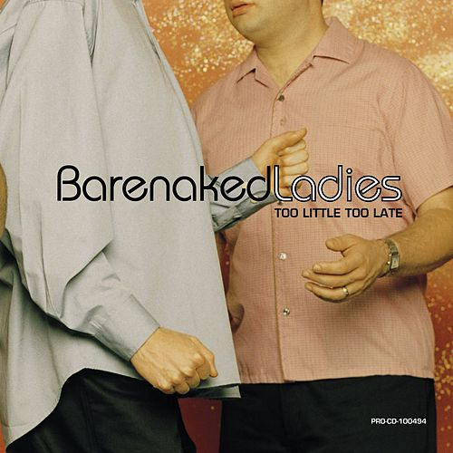 Too Little Too Late (1 Track) by Barenaked Ladies