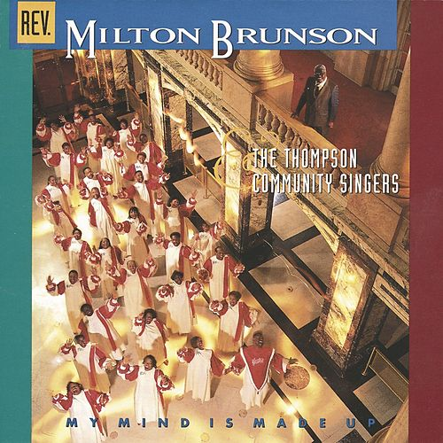 Play & Download My Mind Is Made Up by Rev. Milton Brunson & The Thompson Community Singers | Napster
