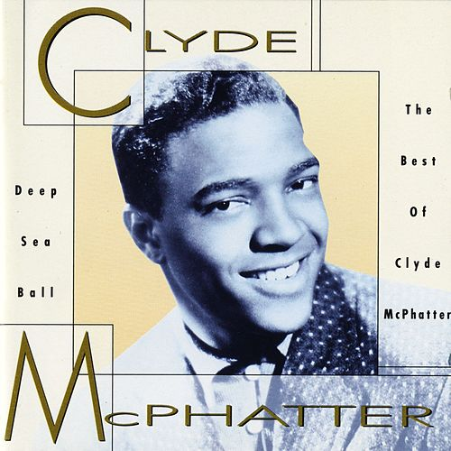 Play & Download Deep Sea Ball - The Best Of Clyde McPhatter by Clyde McPhatter | Napster