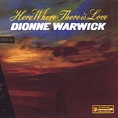 Play & Download Here Where There Is Love by Dionne Warwick | Napster