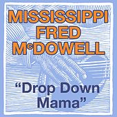 Play & Download Drop Down Mama by Mississippi Fred McDowell | Napster