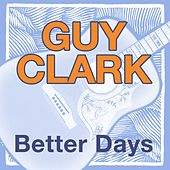 Play & Download Better Days by Guy Clark | Napster