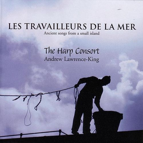 Play & Download Les Travailleurs De La Mer: Ancient Songs From A Small Island by The Harp Consort | Napster