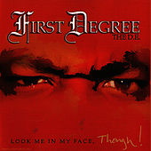 Play & Download Look Me In My Face, Though! by First Degree The D.E. | Napster