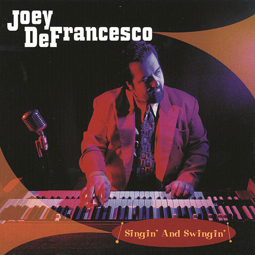 Play & Download Singin' and Swingin' by Joey DeFrancesco | Napster