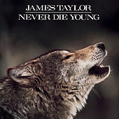 Play & Download Never Die Young by James Taylor | Napster