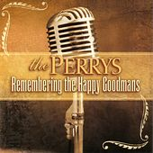 Play & Download Remembering The Happy Goodmans by The Perrys | Napster