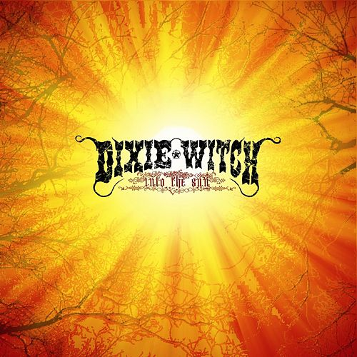 Play & Download Into The Sun by Dixie Witch | Napster
