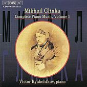 GLINKA: Complete Piano Music, Vol. 1 by Mikhail Glinka