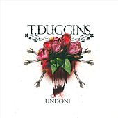 Undone by T. Duggins
