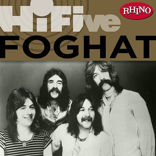 Play & Download Rhino Hi-five: Foghat by Foghat | Napster