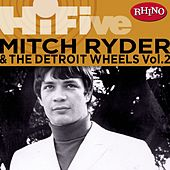 Rhino Hi-five: Mitch Ryder & The Detroit Wheels [vol. 2] by Mitch Ryder and the Detroit Wheels