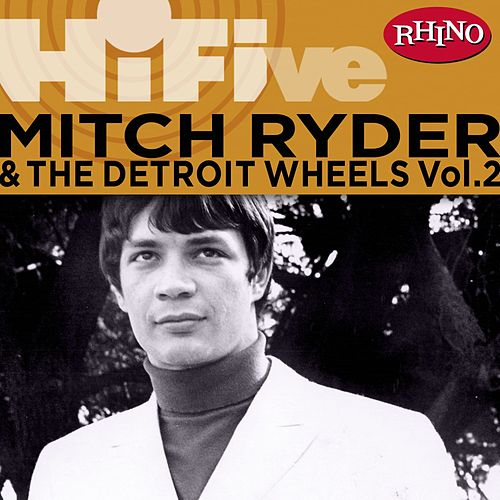 Play & Download Rhino Hi-five: Mitch Ryder & The Detroit Wheels [vol. 2] by Mitch Ryder and the Detroit Wheels | Napster