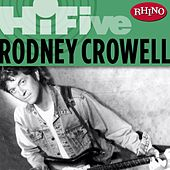 Play & Download Rhino Hi-five: Rodney Crowell by Rodney Crowell | Napster