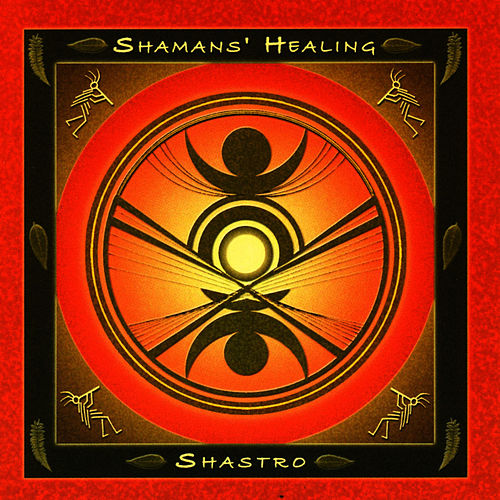 Play & Download Shamans' Healing by Shastro | Napster
