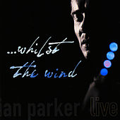 ... Whilst The Wind (Live) by Ian Parker