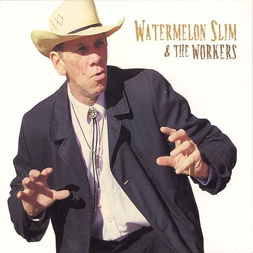 Watermelon Slim and The Workers by Watermelon Slim