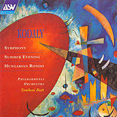 Kodaly: Symphony; Summer Evening; Hungarian Rondo  by Zoltan Kodaly