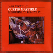 Something To Believe In by Curtis Mayfield