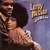Play & Download Love Oh Love by LeRoy Hutson | Napster