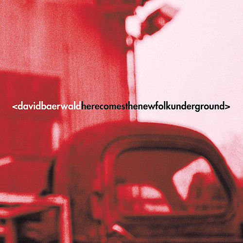 Play & Download Here Comes The New Folk Underground by David Baerwald | Napster